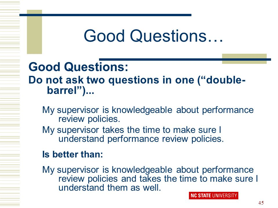 "45 Good Questions… Good Questions: Do not ask two questions in one (""double- barrel"")... My supervisor is knowledgeable about performance review polic"