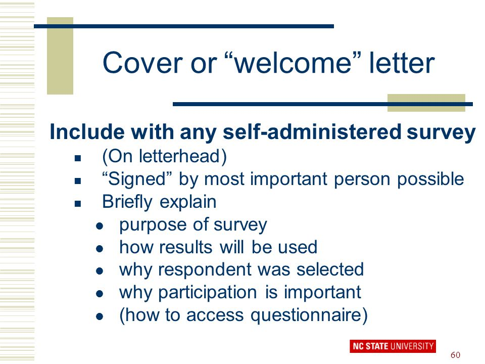 "60 Cover or ""welcome"" letter Include with any self-administered survey (On letterhead) ""Signed"" by most important person possible Briefly explain purp"