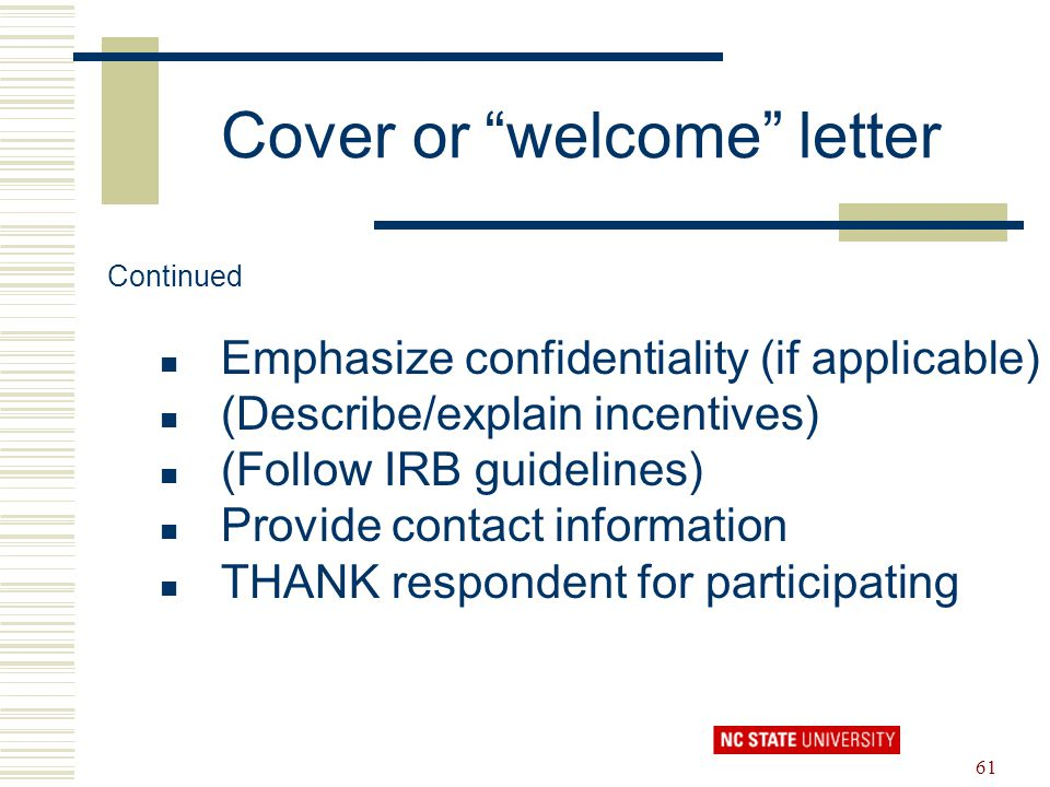 "61 Cover or ""welcome"" letter Continued Emphasize confidentiality (if applicable) (Describe/explain incentives) (Follow IRB guidelines) Provide contact"