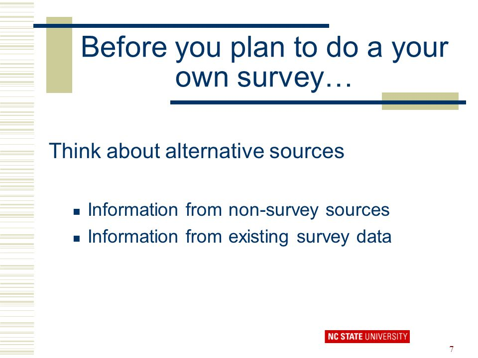 7 Before you plan to do a your own survey… Think about alternative sources Information from non-survey sources Information from existing survey data