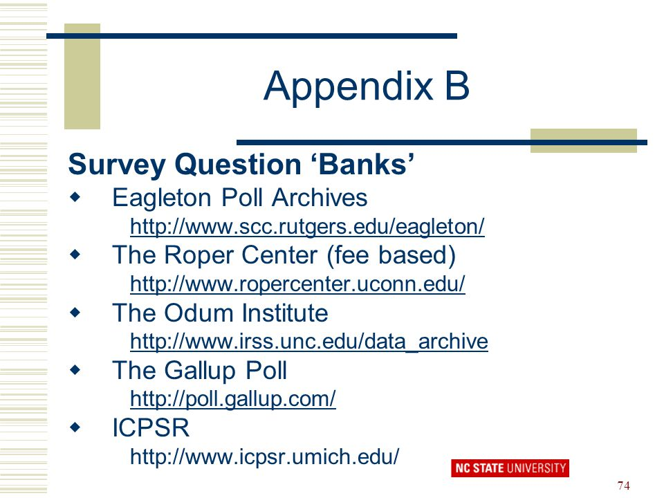 74 Appendix B Survey Question 'Banks'  Eagleton Poll Archives http://www.scc.rutgers.edu/eagleton/  The Roper Center (fee based) http://www.ropercen