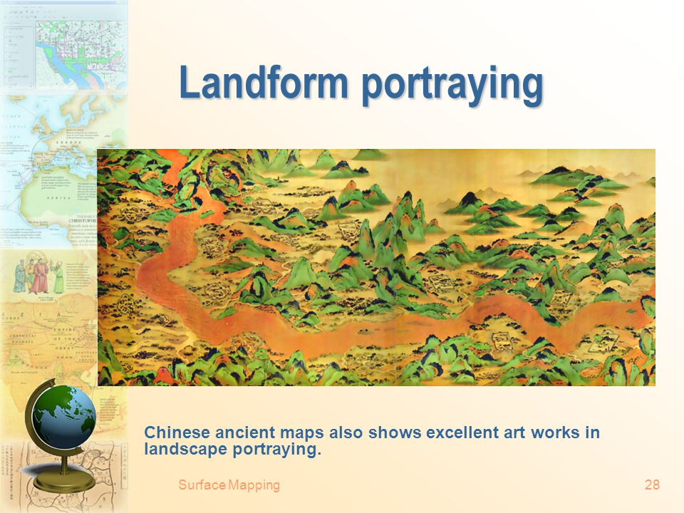 Surface Mapping27 Landform portrayal From the 15 th to 18 th centuries, landform portrayal developed along with landscape painting of the period.