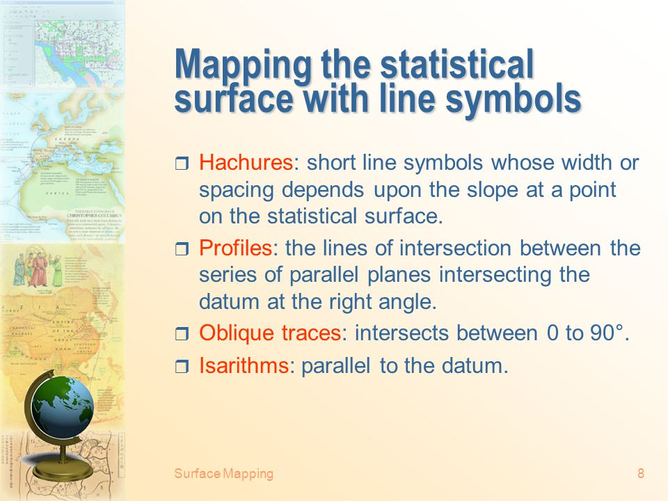 Surface Mapping7 Mapping the statistical surface with point symbols  Dot map Unit value Size Location A well-rendered dot map in which each dot repre