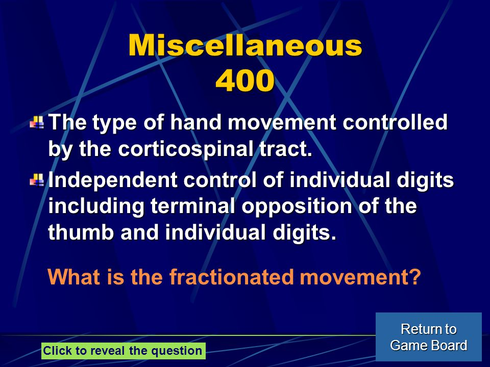 Miscellaneous 400 The type of hand movement controlled by the corticospinal tract.