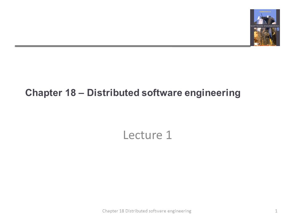 Chapter 18 – Distributed software engineering Lecture 1 1Chapter 18 Distributed software engineering
