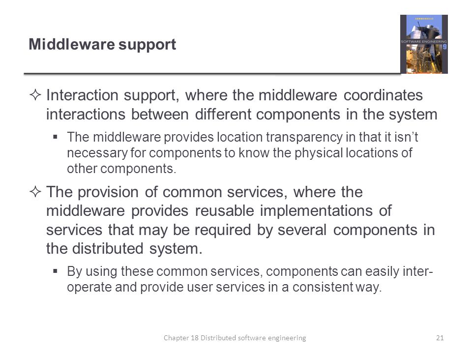 Middleware support  Interaction support, where the middleware coordinates interactions between different components in the system  The middleware pr