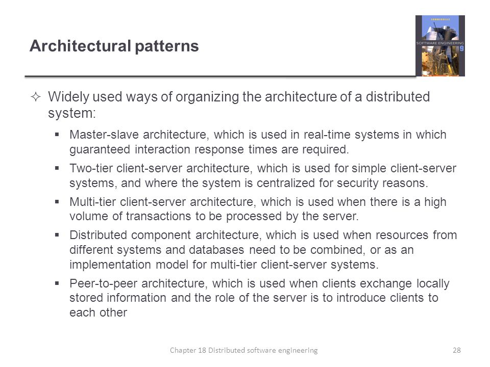 Architectural patterns  Widely used ways of organizing the architecture of a distributed system:  Master-slave architecture, which is used in real-t
