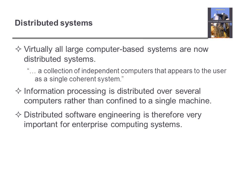 """Distributed systems  Virtually all large computer-based systems are now distributed systems. """"… a collection of independent computers that appears to"""