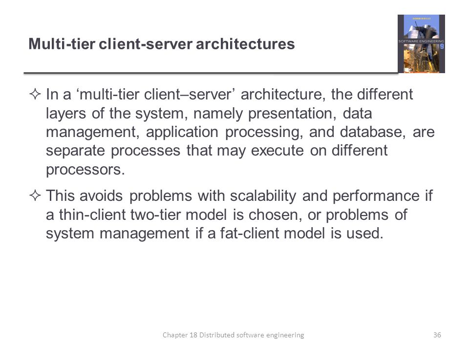 Multi-tier client-server architectures  In a 'multi-tier client–server' architecture, the different layers of the system, namely presentation, data m