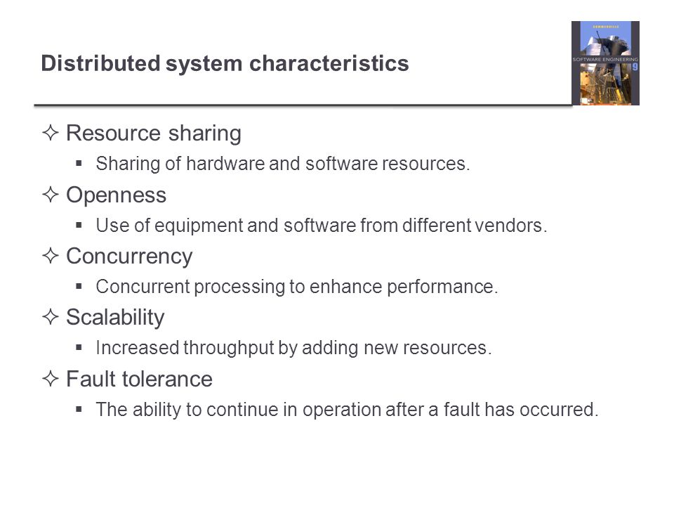 Distributed systems issues  Distributed systems are more complex than systems that run on a single processor.