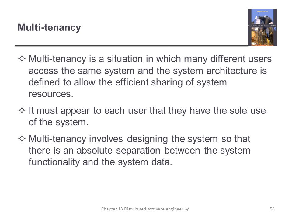 Multi-tenancy  Multi-tenancy is a situation in which many different users access the same system and the system architecture is defined to allow the