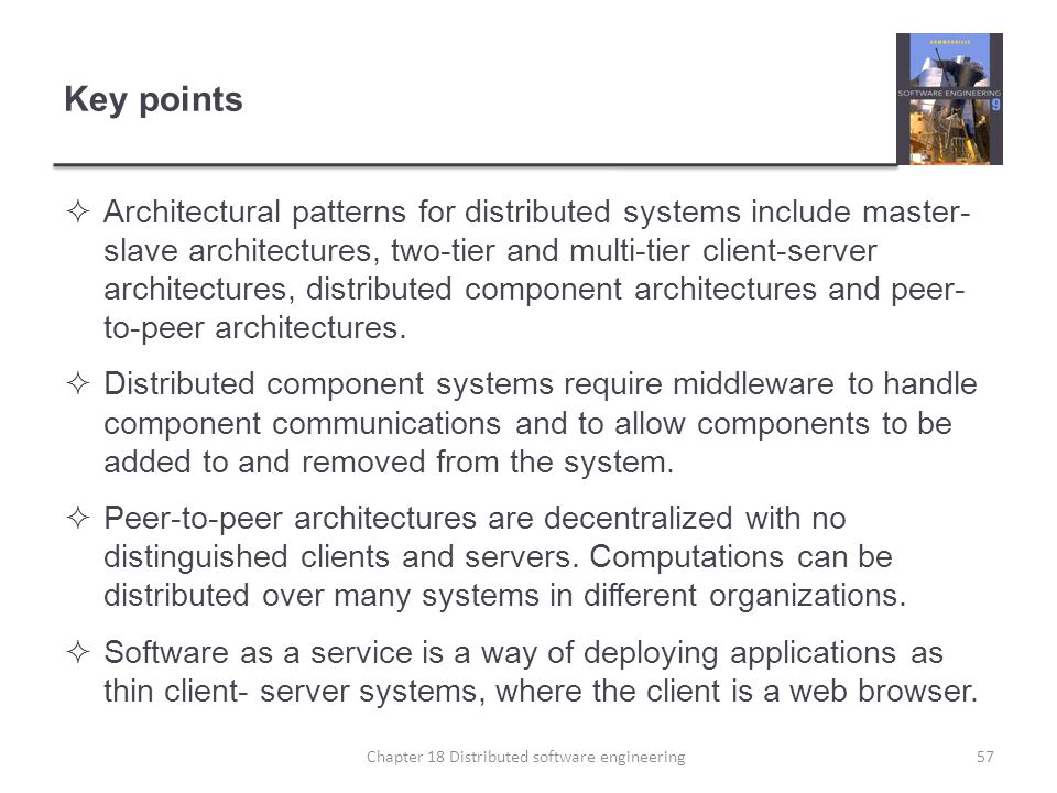 Key points  Architectural patterns for distributed systems include master- slave architectures, two-tier and multi-tier client-server architectures,