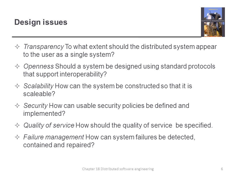 Design issues  Transparency To what extent should the distributed system appear to the user as a single system?  Openness Should a system be designe