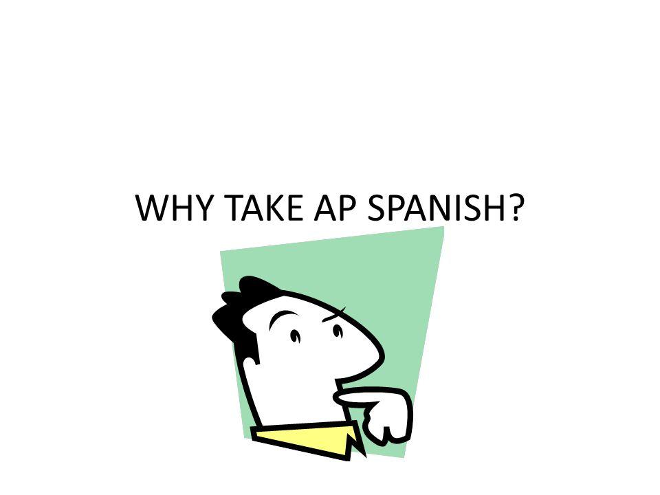 WHY TAKE AP SPANISH?