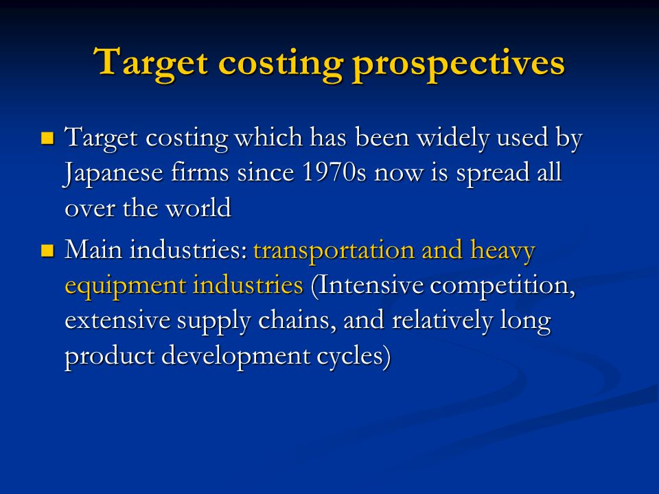 Target costing prospectives Target costing which has been widely used by Japanese firms since 1970s now is spread all over the world Target costing wh