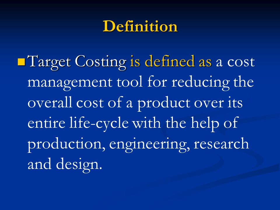 Definition Target Costing is defined as Target Costing is defined as a cost management tool for reducing the overall cost of a product over its entire