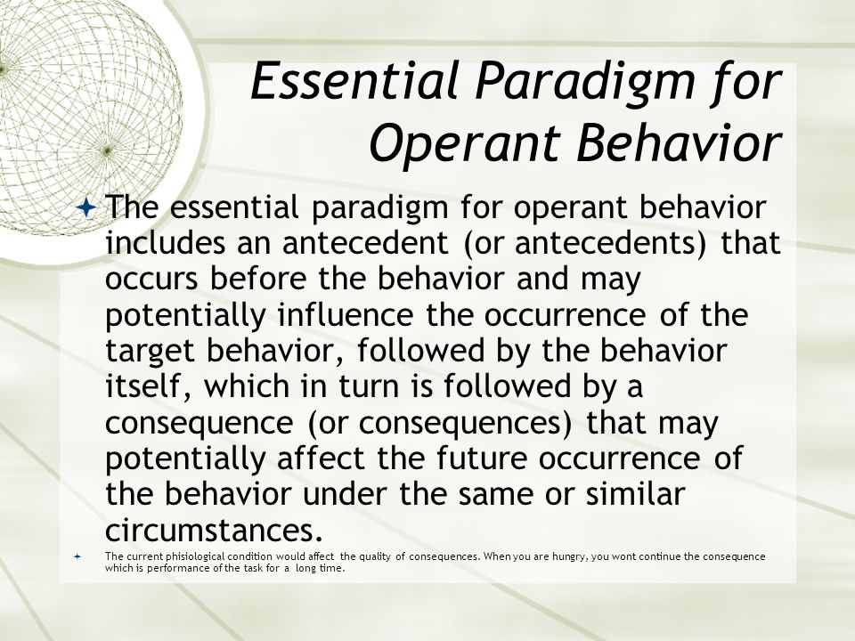 3-Term Contingency AntecedentsBehaviorConsequence What is occurring prior to emission of behavior.