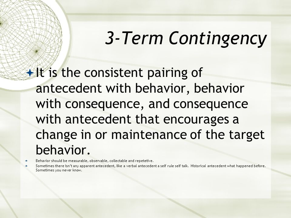 DRL  Differential reinforcement of low rates of behavior is used when the target behavior is an appropriate response that occurs at an inappropriate level or is a behavior in need of elimination.