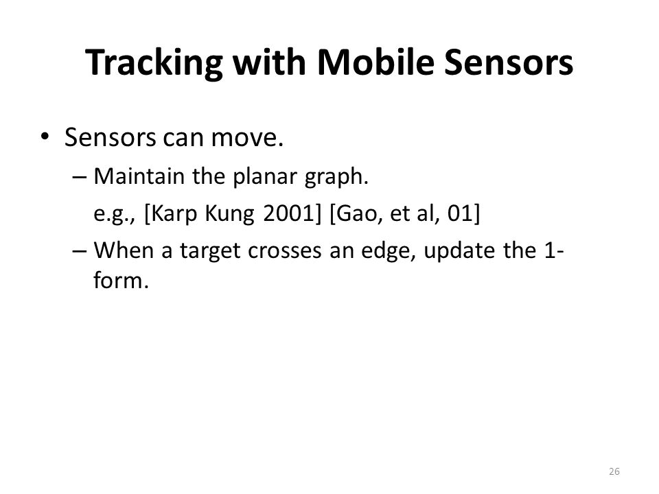 Tracking with Mobile Sensors Sensors can move. – Maintain the planar graph.
