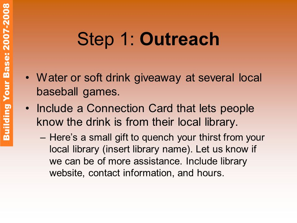 Step 1: Outreach Water or soft drink giveaway at several local baseball games.