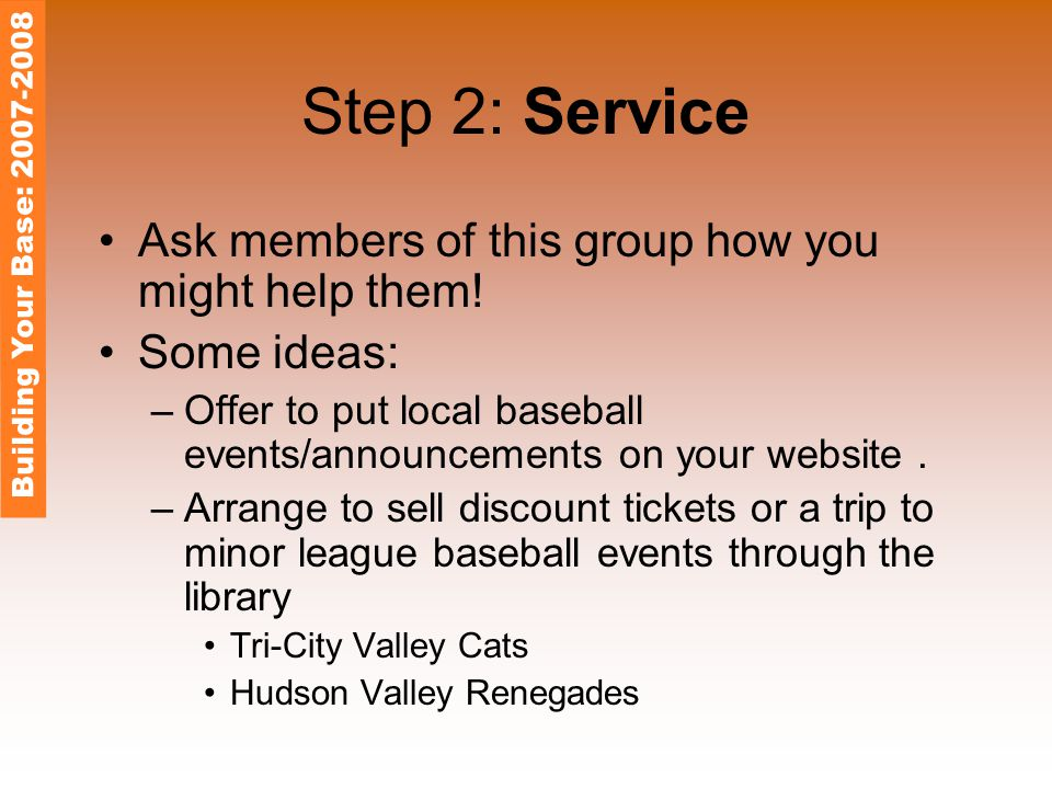 Step 2: Service Ask members of this group how you might help them.