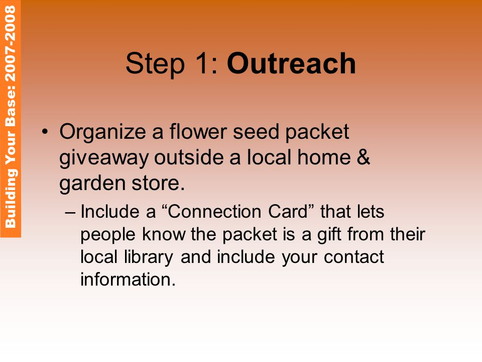 Step 1: Outreach Organize a flower seed packet giveaway outside a local home & garden store.