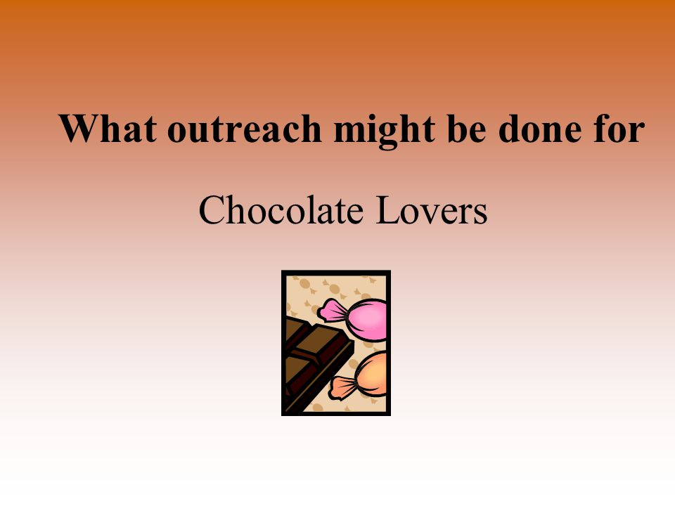 What outreach might be done for Chocolate Lovers