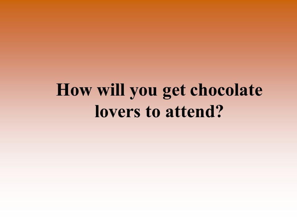 How will you get chocolate lovers to attend?