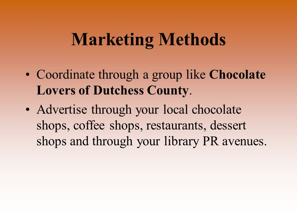 Marketing Methods Coordinate through a group like Chocolate Lovers of Dutchess County.