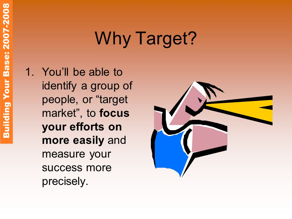 """Why Target? 1.You'll be able to identify a group of people, or """"target market"""", to focus your efforts on more easily and measure your success more pre"""