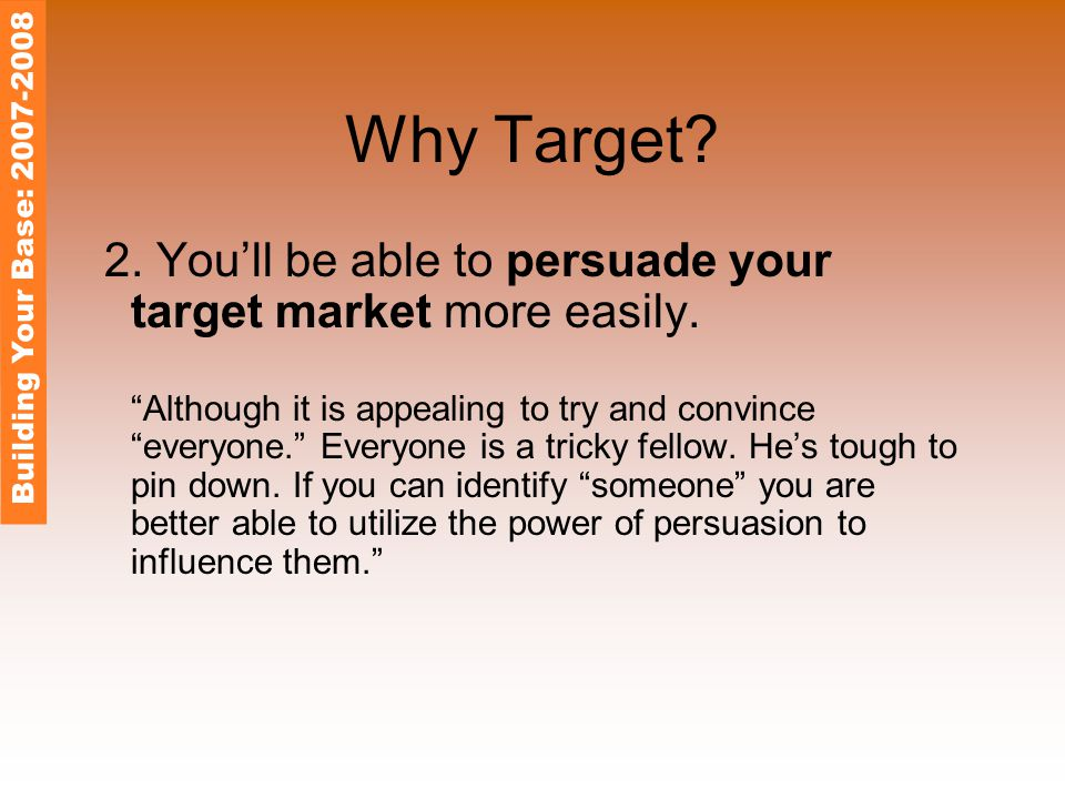 Why Target. 2. You'll be able to persuade your target market more easily.