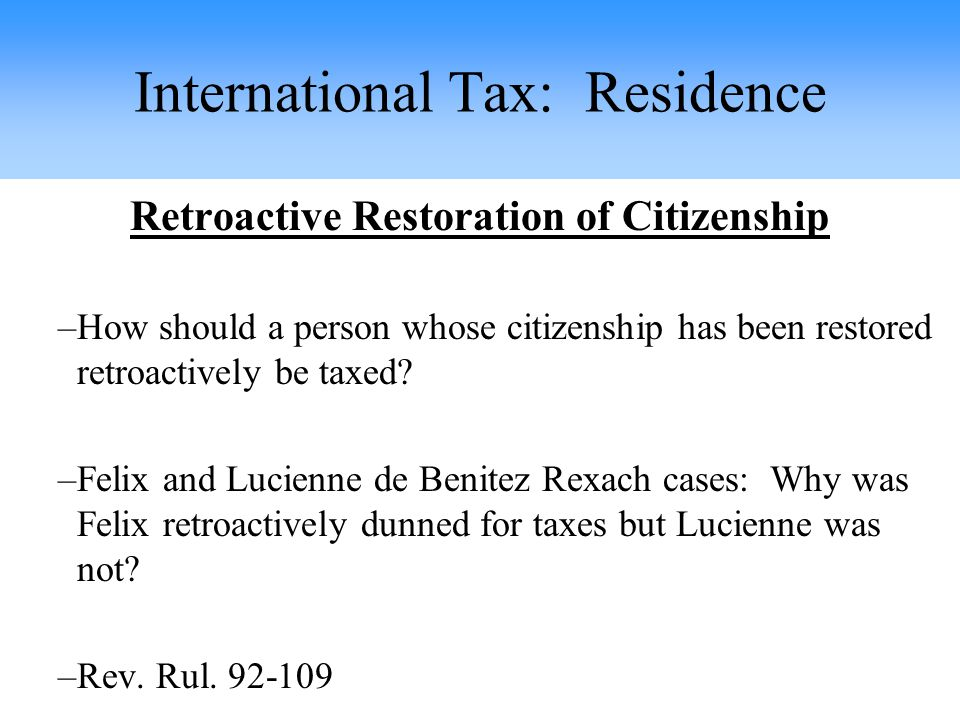 Retroactive Restoration of Citizenship –How should a person whose citizenship has been restored retroactively be taxed.