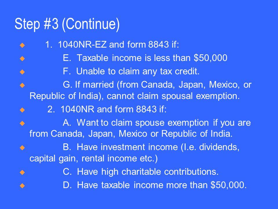 Step #3 (Continue)  1.1040NR-EZ and form 8843 if:  E.