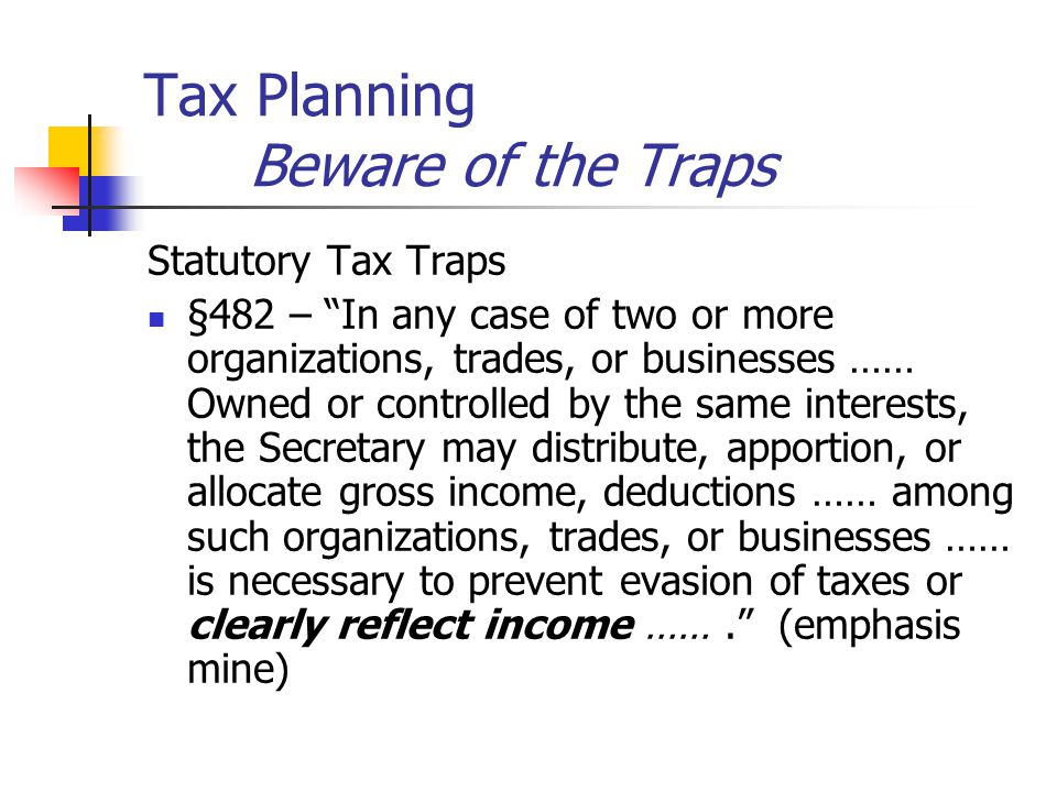 Tax Planning Remember the Client Must tailor to meet Client's Business or Profession Financial situation Personal matters or desires