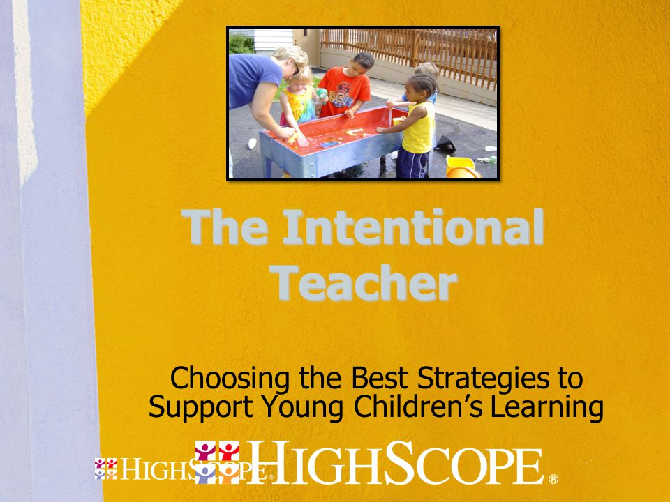 The Intentional Teacher Choosing the Best Strategies to Support Young Children's Learning