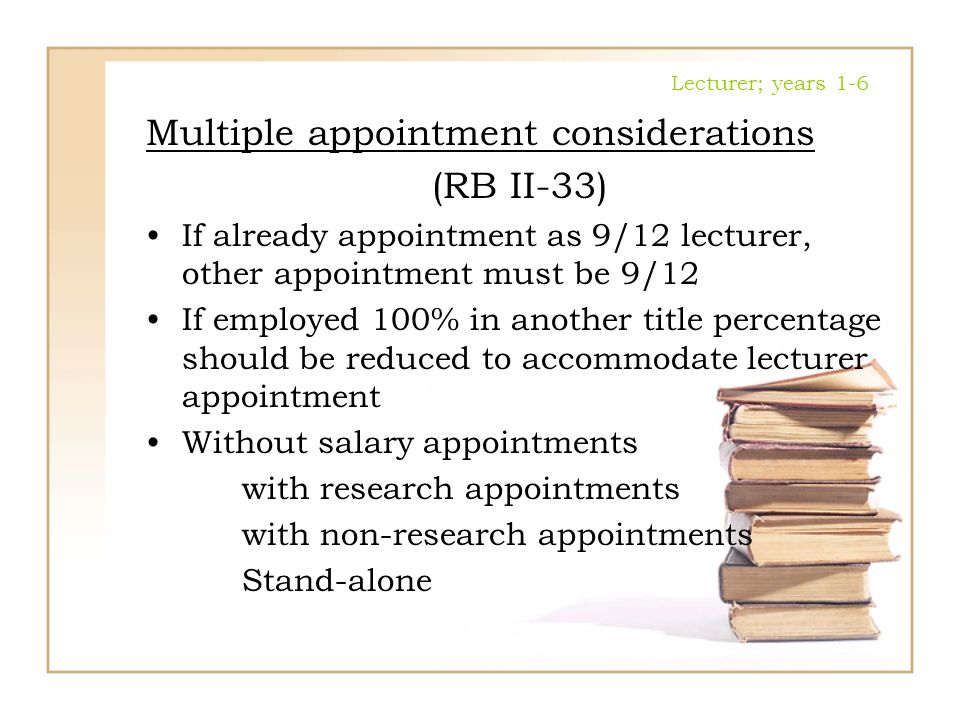 Lecturer; years 1-6 Multiple appointment considerations (RB II-33) If already appointment as 9/12 lecturer, other appointment must be 9/12 If employed