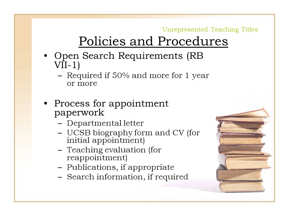 Unrepresented Teaching Titles Policies and Procedures Open Search Requirements (RB VII-1) –Required if 50% and more for 1 year or more Process for app