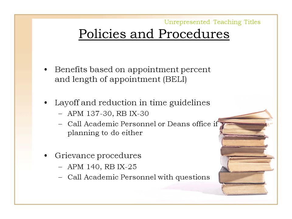 Unrepresented Teaching Titles Policies and Procedures Benefits based on appointment percent and length of appointment (BELI) Layoff and reduction in t