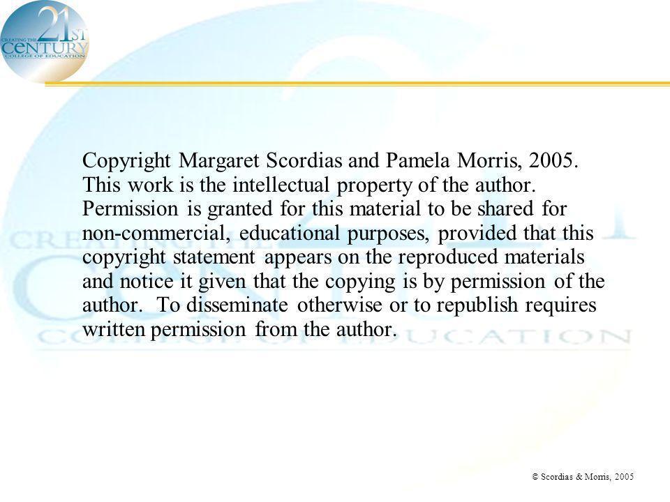 © Scordias & Morris, 2005 Copyright Margaret Scordias and Pamela Morris, 2005.