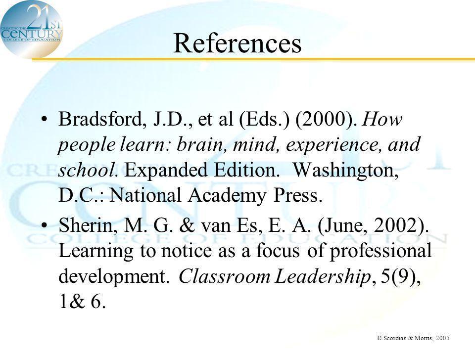 © Scordias & Morris, 2005 References Bradsford, J.D., et al (Eds.) (2000).