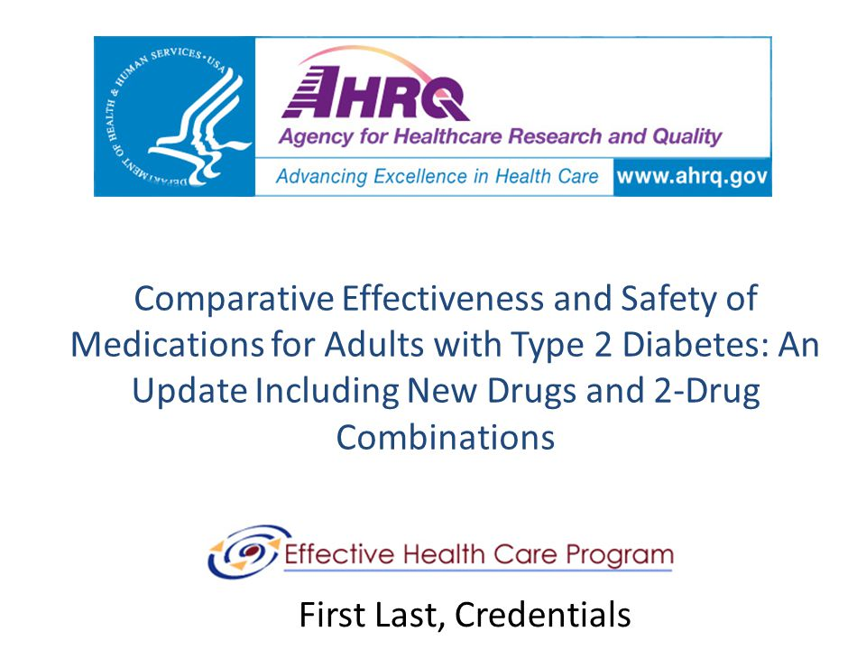 Comparative Effectiveness and Safety of Medications for Adults with Type 2 Diabetes: An Update Including New Drugs and 2-Drug Combinations First Last,