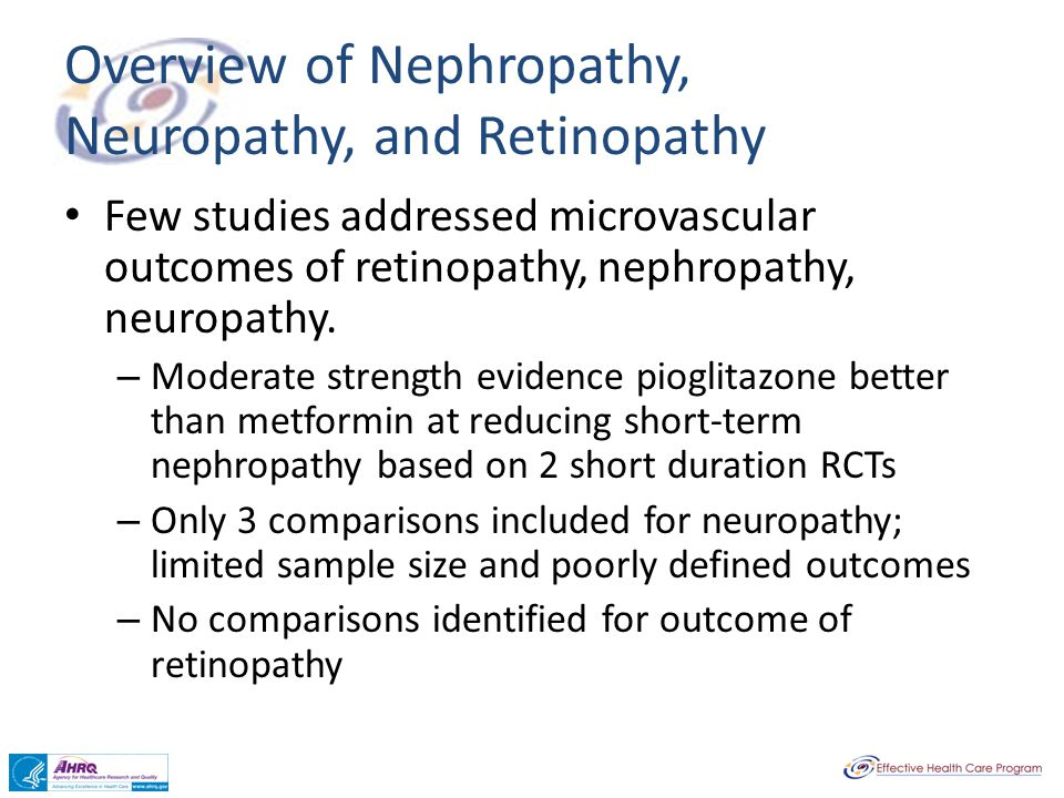 Overview of Nephropathy, Neuropathy, and Retinopathy Few studies addressed microvascular outcomes of retinopathy, nephropathy, neuropathy. – Moderate