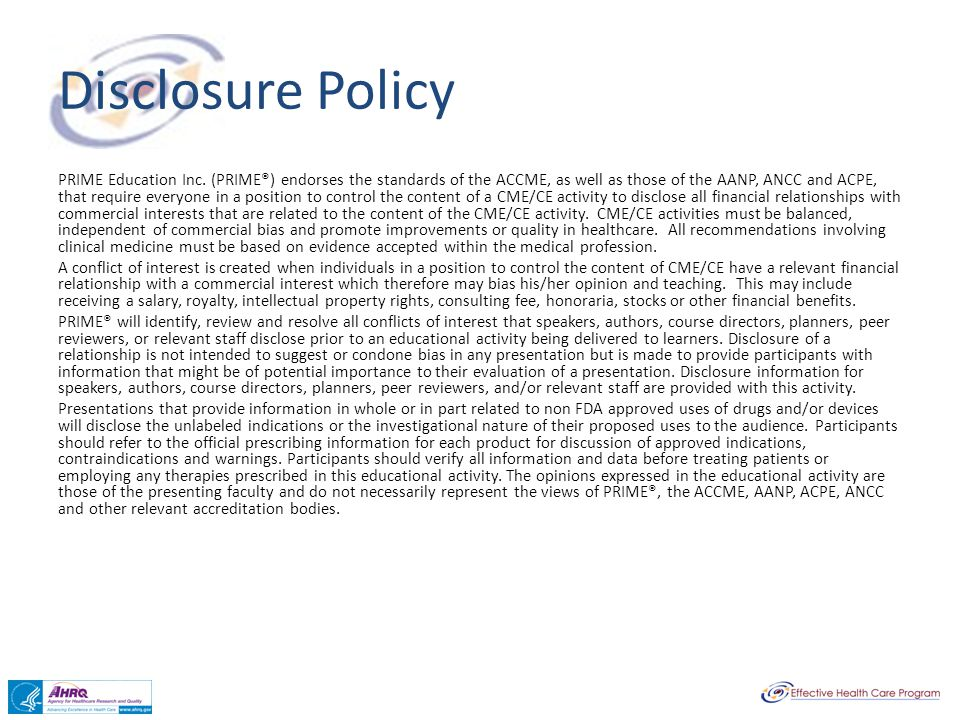 Disclosure Policy PRIME Education Inc. (PRIME®) endorses the standards of the ACCME, as well as those of the AANP, ANCC and ACPE, that require everyon