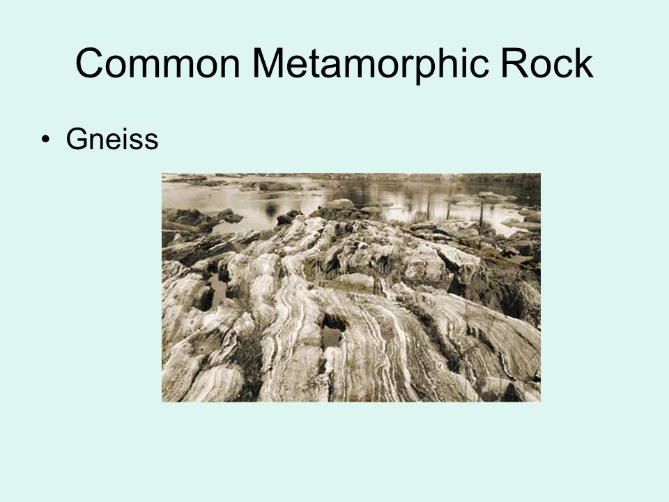 Common Metamorphic Rock Gneiss