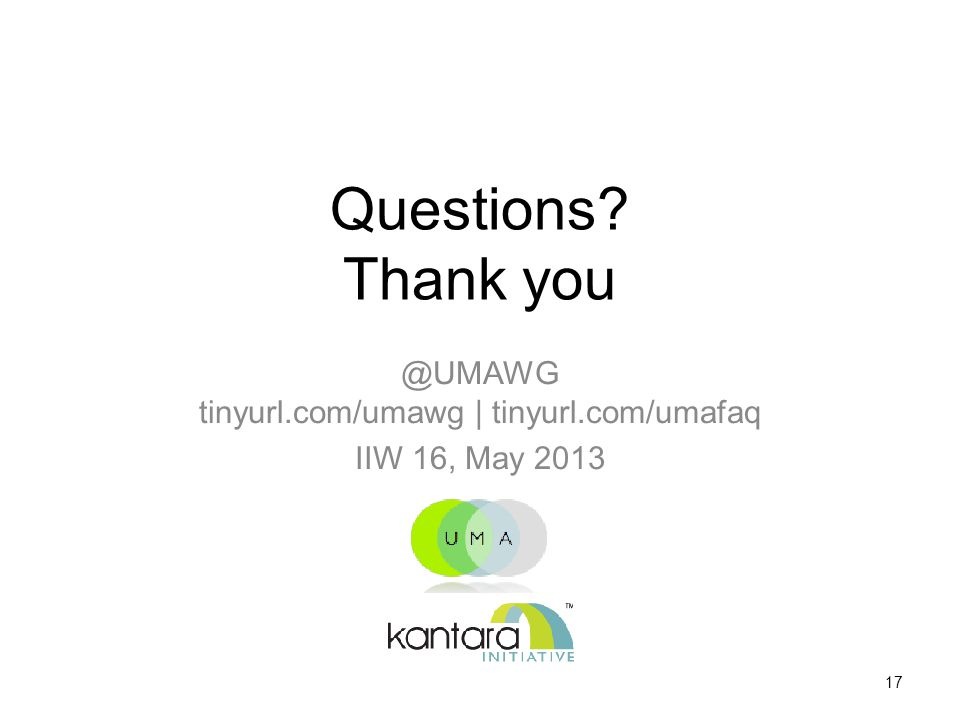 Questions Thank you @UMAWG tinyurl.com/umawg | tinyurl.com/umafaq IIW 16, May 2013 17