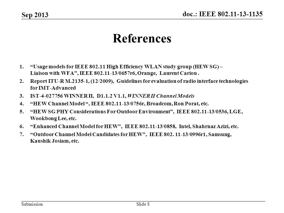 doc.: IEEE 802.11-13-1135 Submission References Sep 2013 Slide 8 1. Usage models for IEEE 802.11 High Efficiency WLAN study group (HEW SG) – Liaison with WFA , IEEE 802.11-13/0657r6, Orange, Laurent Cariou.