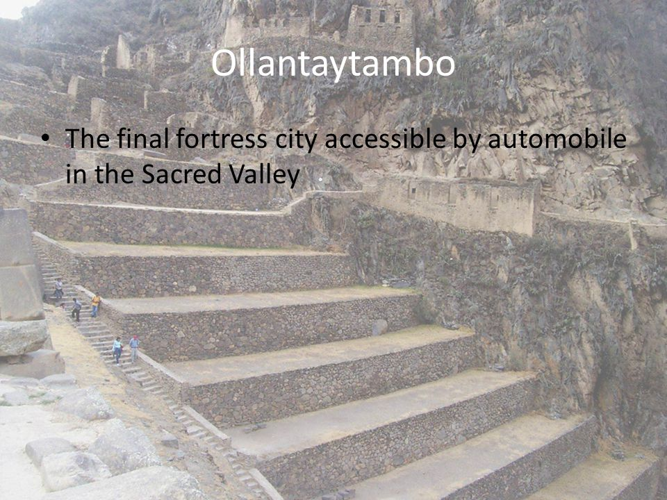 Ollantaytambo The final fortress city accessible by automobile in the Sacred Valley