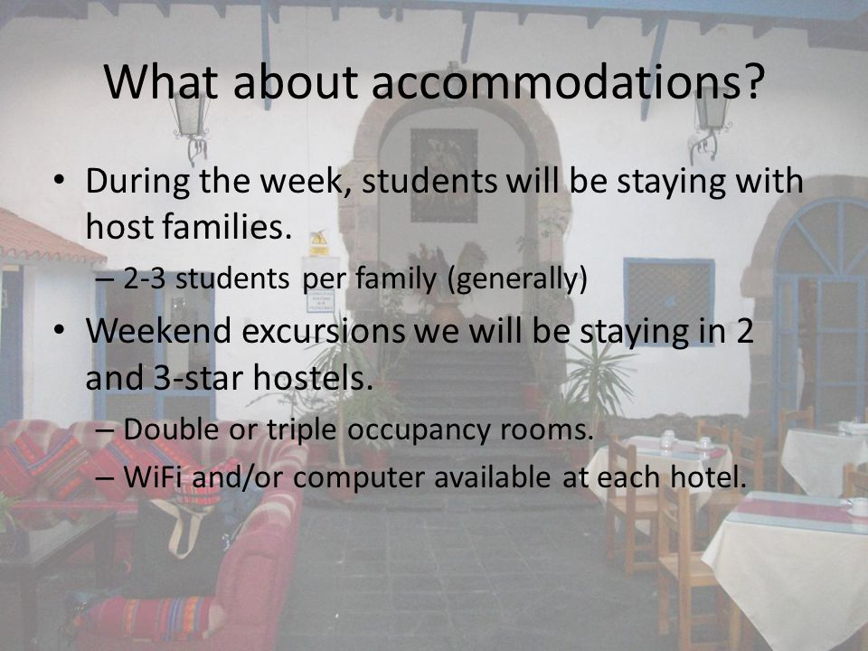 What about accommodations. During the week, students will be staying with host families.