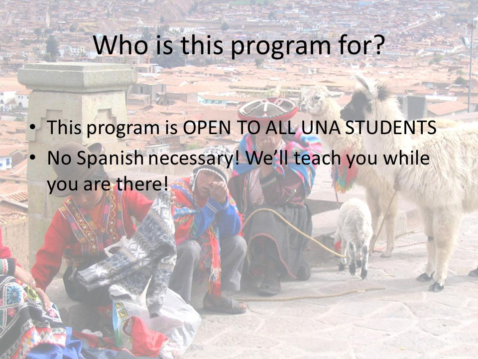 Who is this program for. This program is OPEN TO ALL UNA STUDENTS No Spanish necessary.