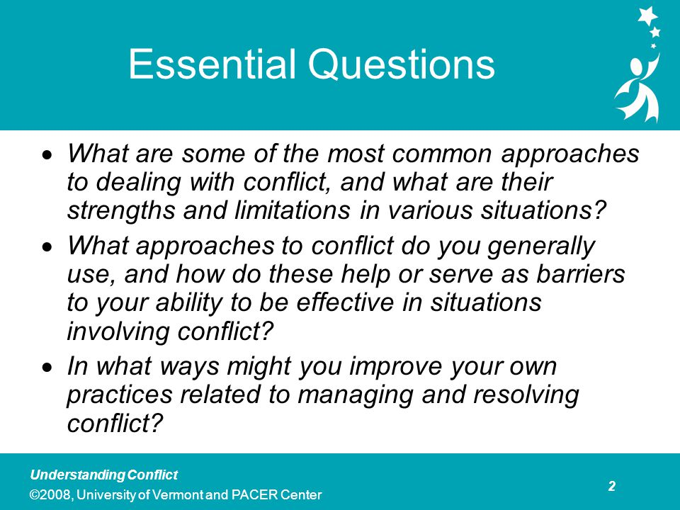 3 Understanding Conflict ©2008, University of Vermont and PACER Center Agenda Discussion: Why is it important to think about conflict.